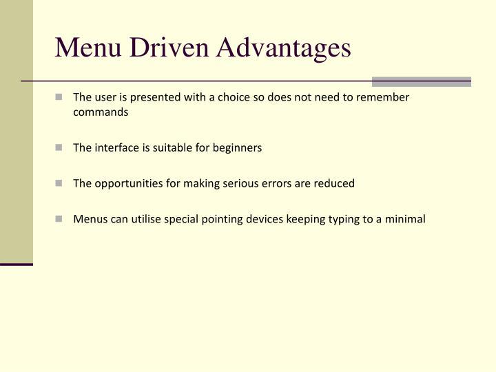 Menu Driven Advantages
