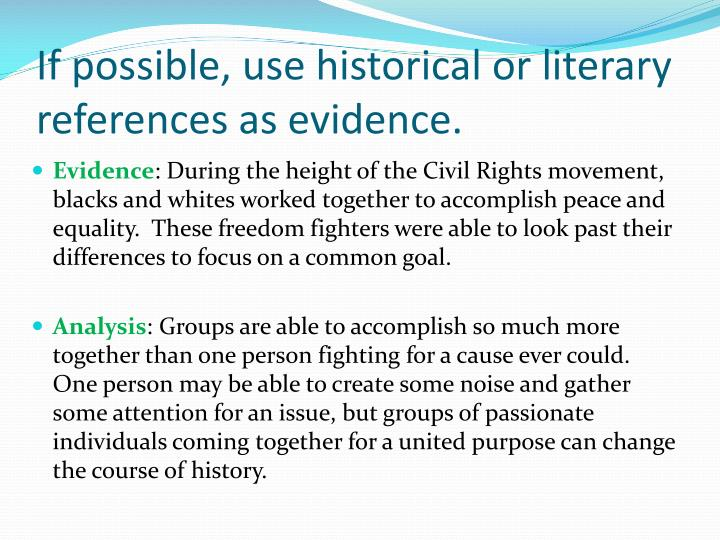 If possible, use historical or literary references as evidence.