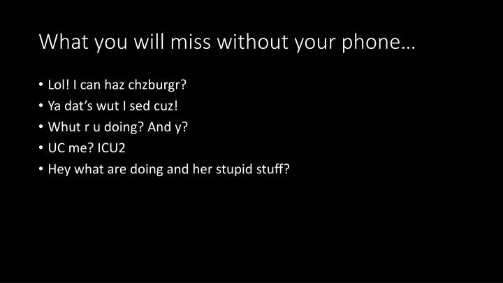 What you will miss without your phone…