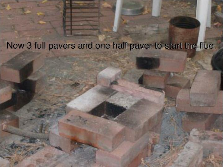 Now 3 full pavers and one half paver to start the flue.