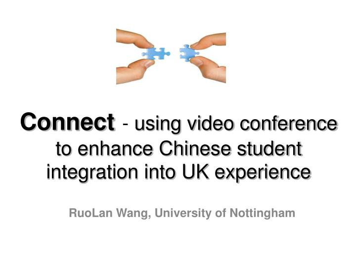 Connect using video conference to enhance chinese student integration into uk experience