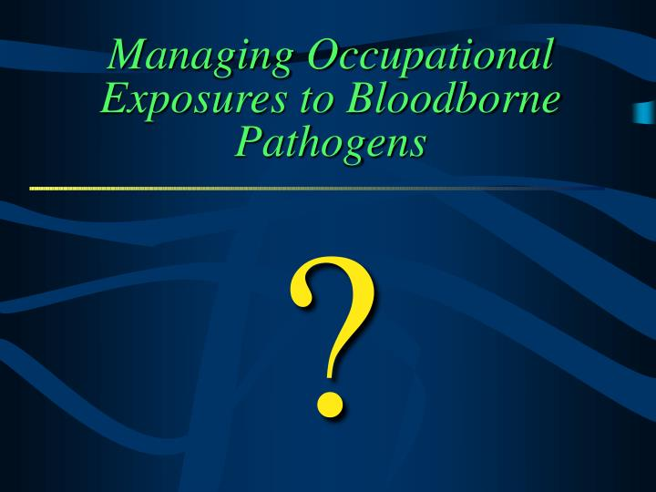 Managing Occupational Exposures to Bloodborne Pathogens