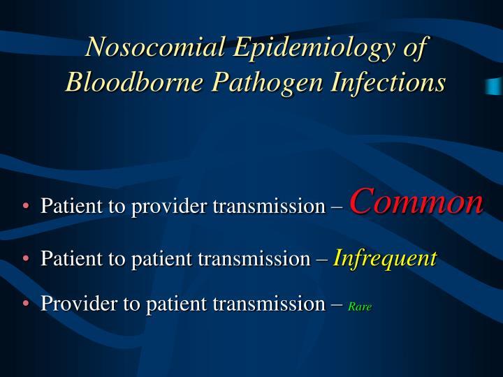 Nosocomial Epidemiology of Bloodborne Pathogen Infections