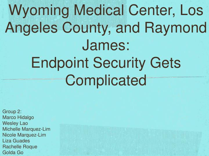 Wyoming medical center los angeles county and raymond james endpoint security gets complicated