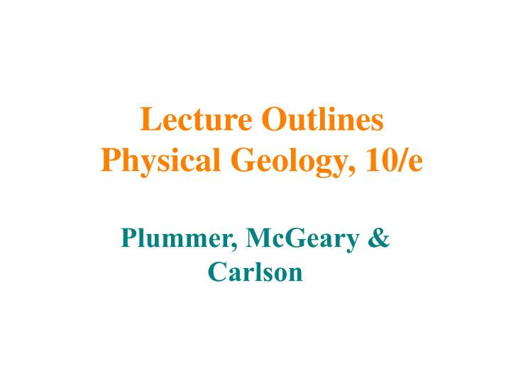 Lecture outlines physical geology 10 e