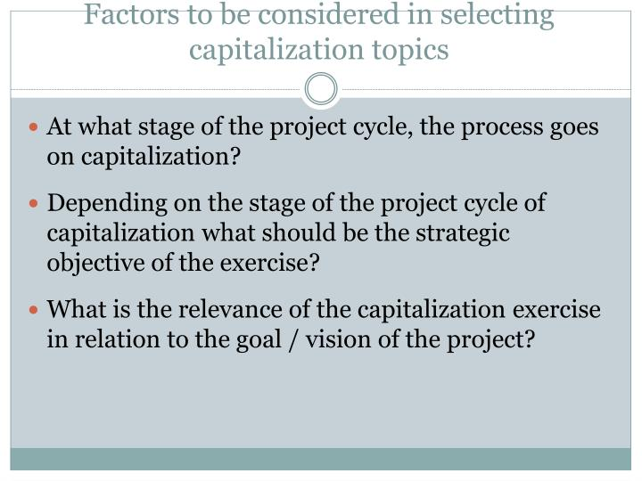 Factors to be considered in selecting capitalization topics