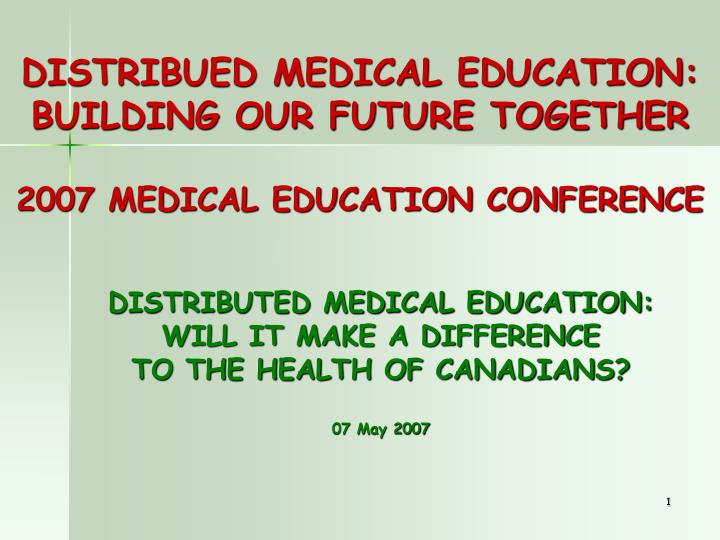 Distribued medical education building our future together 2007 medical education conference