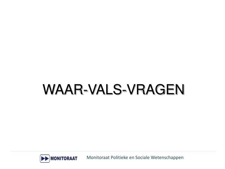 WAAR-VALS-VRAGEN