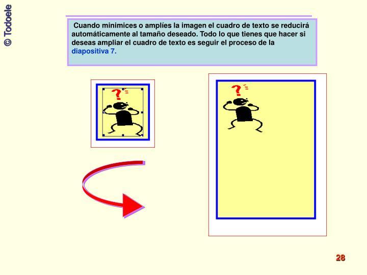 Cuando minimices o amplíes la imagen el cuadro de texto se reducirá automáticamente al tamaño deseado. Todo lo que tienes que hacer si deseas ampliar el cuadro de texto es seguir el proceso de la
