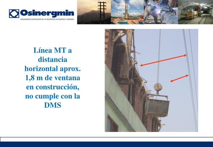 Línea MT a distancia horizontal aprox. 1,8 m de ventana en construcción, no cumple con la DMS