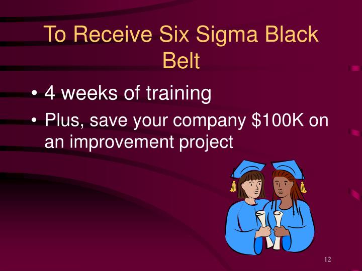 To Receive Six Sigma Black Belt