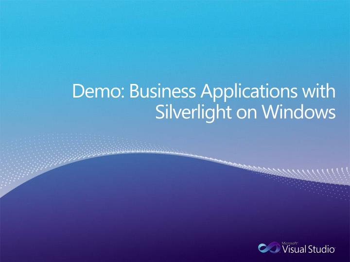 Demo: Business Applications with Silverlight on Windows