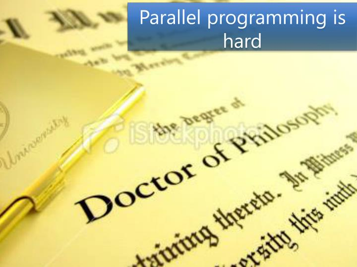 Parallel programming is hard
