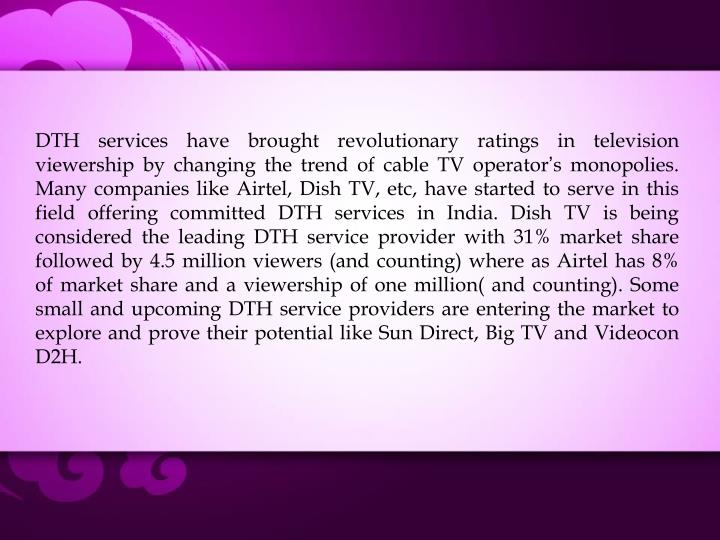 DTH services have brought revolutionary ratings in television viewership by changing the trend of cable TV operator