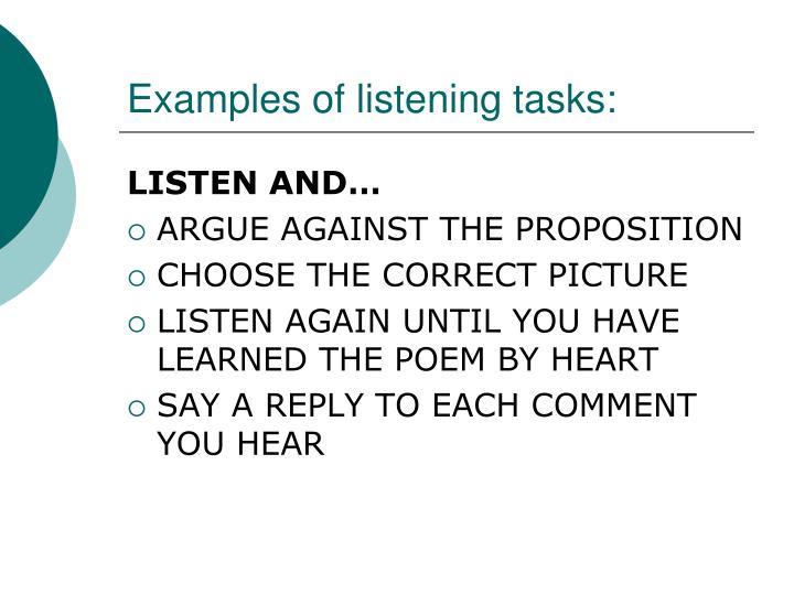 Examples of listening tasks: