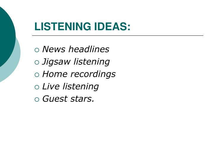 LISTENING IDEAS: