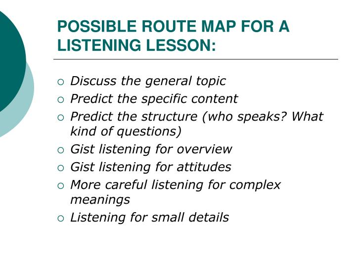 POSSIBLE ROUTE MAP FOR A LISTENING LESSON: