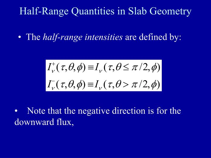 Half-Range Quantities in Slab Geometry