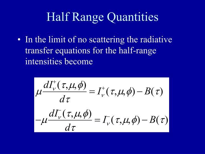 Half Range Quantities