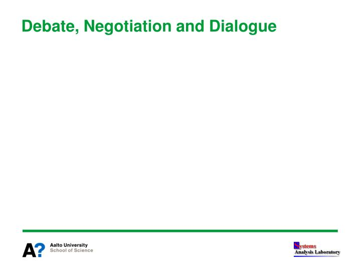 Debate, Negotiation and Dialogue