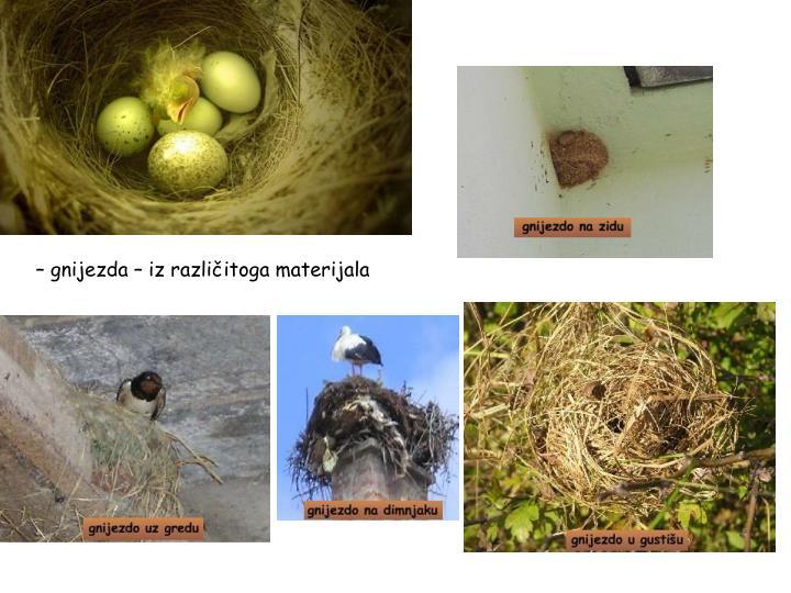 – gnijezda – iz različitoga materijala