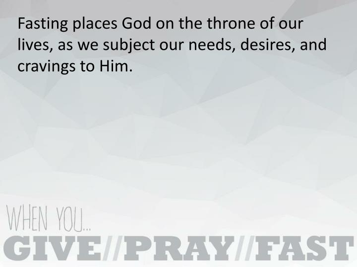Fasting places God