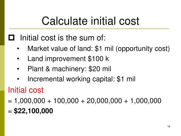 Calculate initial cost