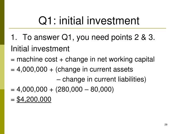 Q1: initial investment