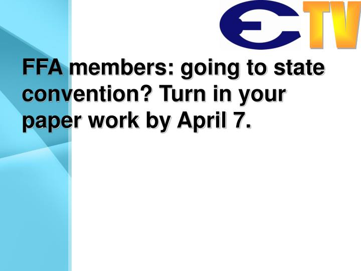FFA members: going to state convention? Turn in your paper work by April 7.