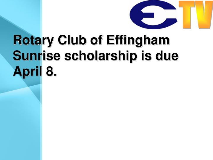 Rotary Club of Effingham Sunrise scholarship is due April 8.