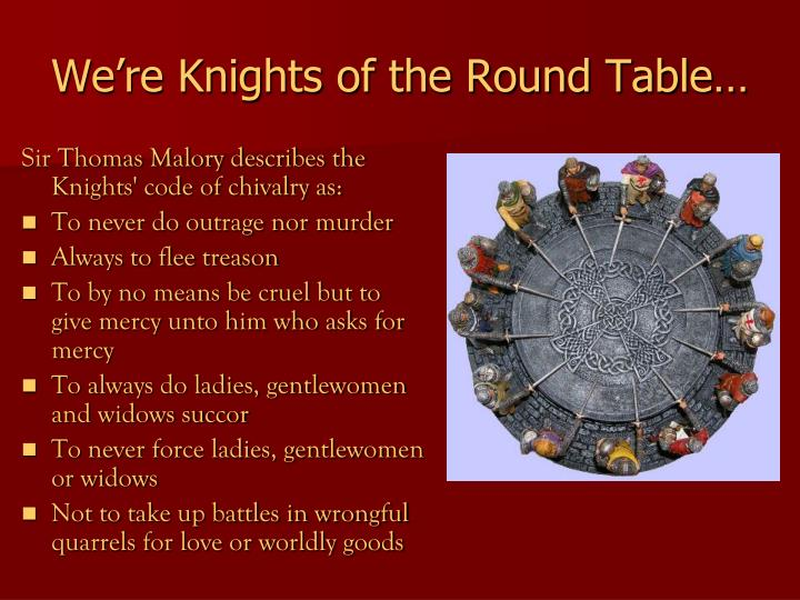 We're Knights of the Round Table…