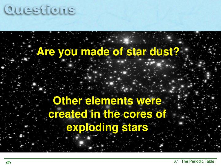 Are you made of star dust?