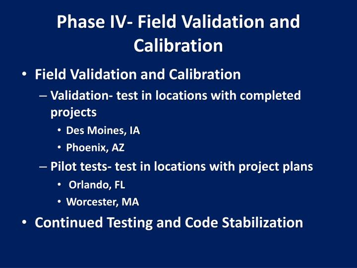 Phase IV- Field Validation and Calibration