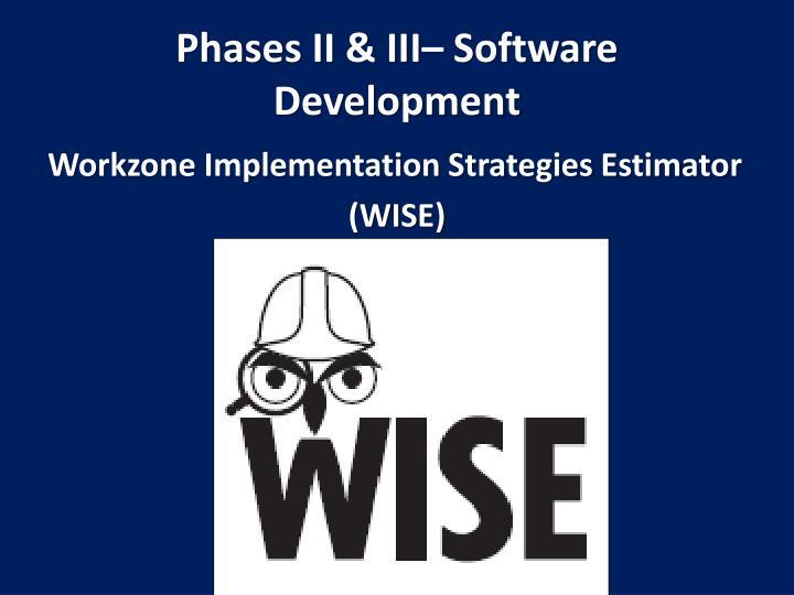 Phases II & III– Software Development