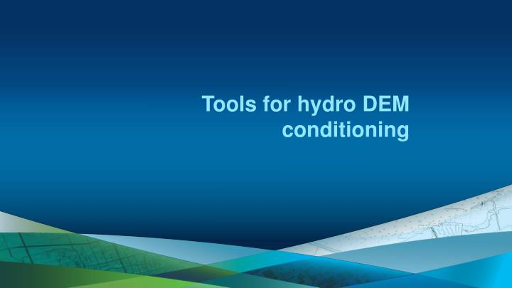 Tools for hydro DEM conditioning