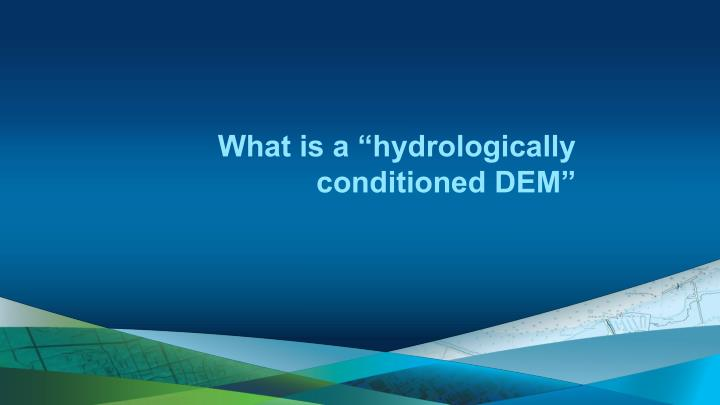 What is a hydrologically conditioned dem