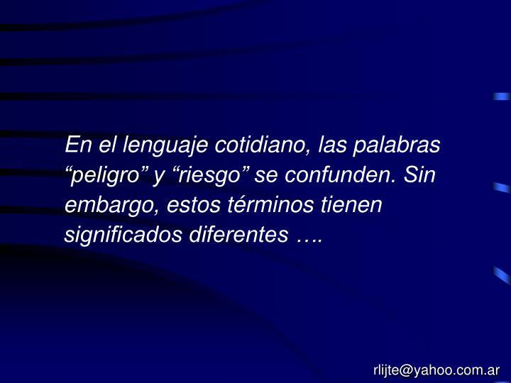 """En el lenguaje cotidiano, las palabras """"peligro"""" y """"riesgo"""" se confunden. Sin embargo, estos términos tienen significados diferentes …."""