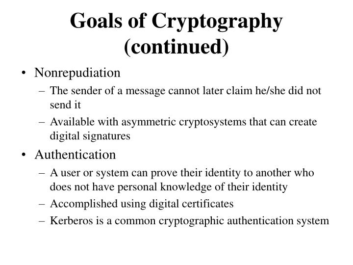 Goals of Cryptography (continued)