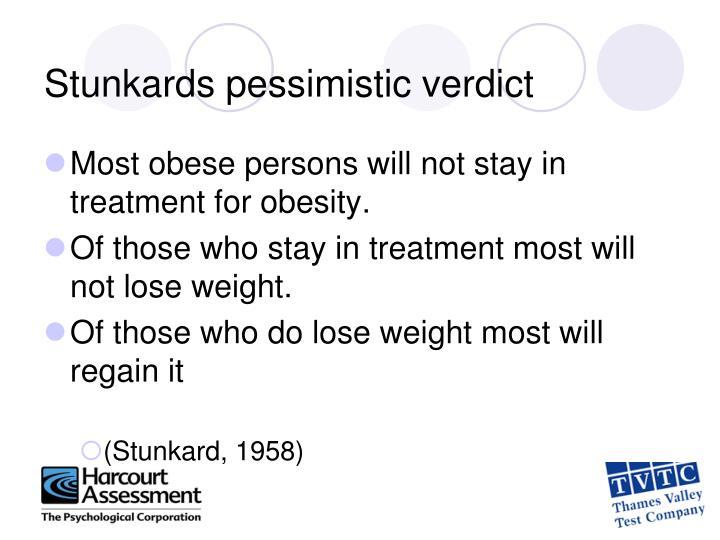 Stunkards pessimistic verdict