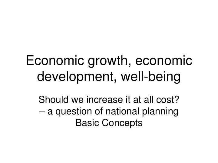 Economic growth economic development well being