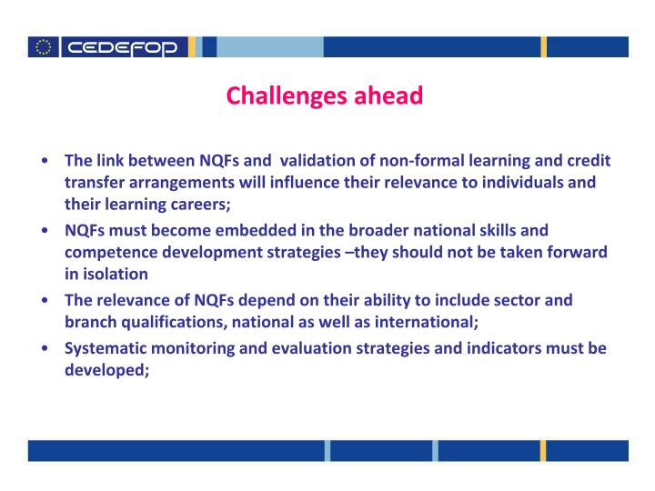 The link between NQFs and  validation of non-formal learning and credit transfer arrangements will influence their relevance to individuals and their learning careers;