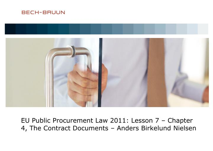 Eu public procurement law 2011 lesson 7 chapter 4 the contract documents anders birkelund nielsen