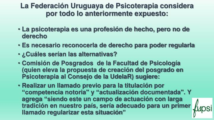 La Federación Uruguaya de Psicoterapia considera por todo lo anteriormente expuesto: