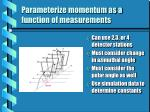 parameterize momentum as a function of measurements