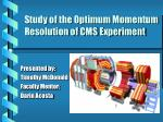 study of the optimum momentum resolution of cms experiment