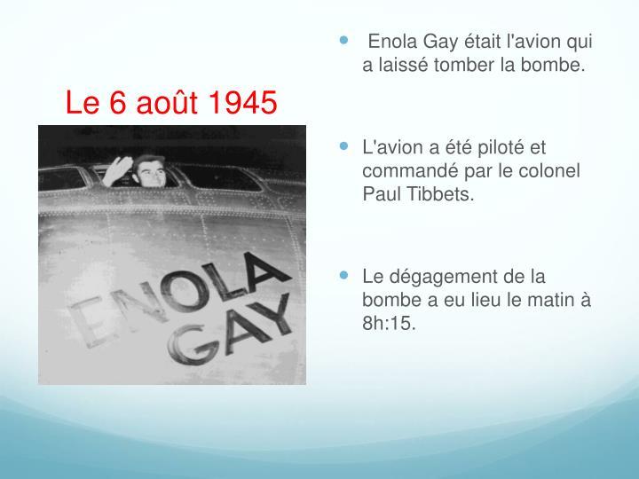 Enola Gay était l'avion qui a laissé tomber la bombe.