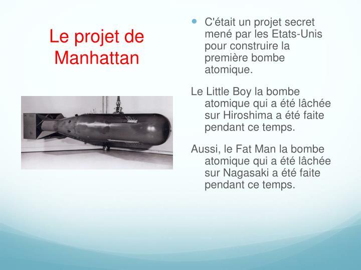 C'était un projet secret mené par les Etats-Unis pour construire la première bombe atomique.