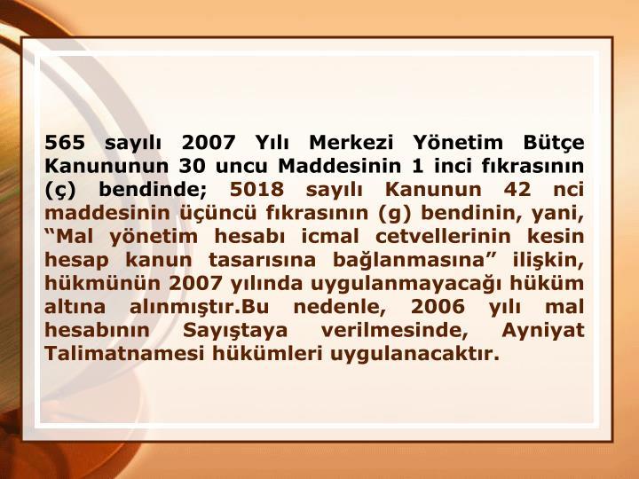 565 sayl 2007 Yl Merkezi Ynetim Bte Kanununun 30 uncu Maddesinin 1 inci fkrasnn () bendinde;