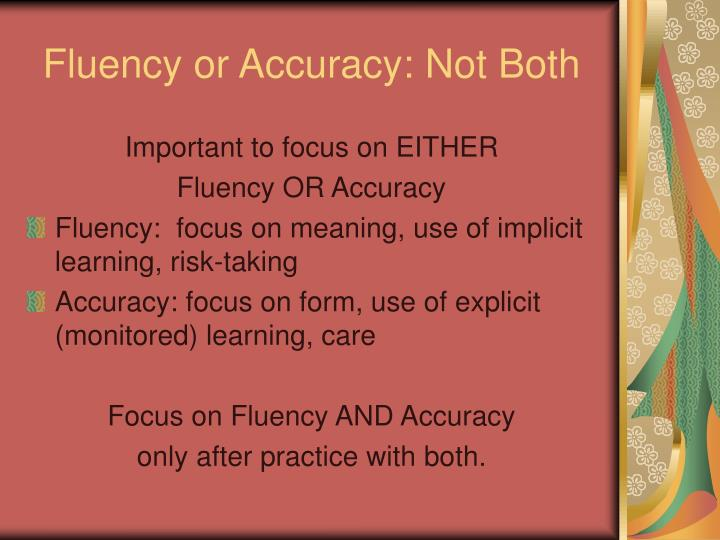 Fluency or Accuracy: Not Both