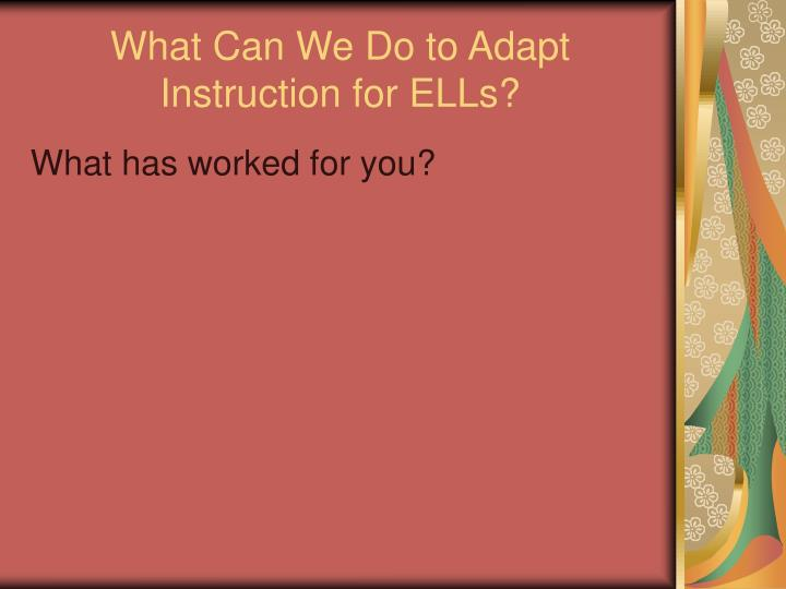 What Can We Do to Adapt Instruction for ELLs?
